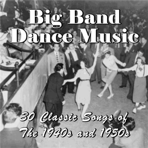 swing big band songs big band 30 classic songs of the 1940s and