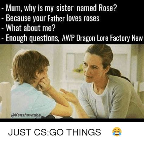 Why Is A Meme Called A Meme - mum why is my sister named rose because your father loves