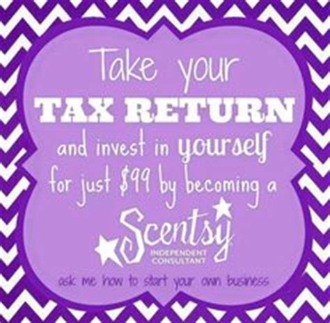 use your tax return to start a business at home start your own scentsy business today with your tax return
