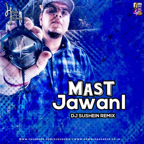 jaan rimix dj mp3 download com mast jawani remix dj sushein