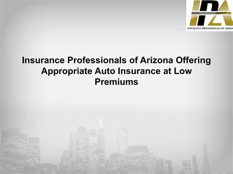 Auto Insurance Premiums by Insurance Professionals Of Arizona Offering Appropriate
