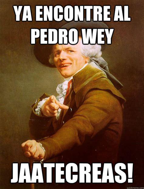 Ya Wey Meme - ya encontre al pedro wey jaatecreas joseph ducreux