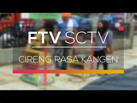 ftv sctv cireng rasa kangen youtube
