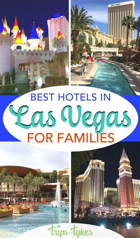 Best Hotel To Stay In Las Vegas Best Kid Friendly Hotels In Las Vegas For Families Trips