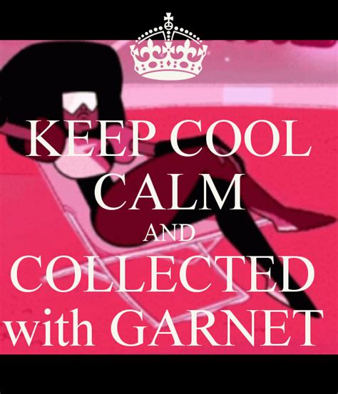 calm cool and collected keep cool calm and collected with garnet keep calm and