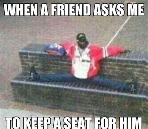 Friends Funny Memes - when a friend asks me too