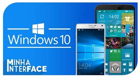 como transformar seu android em como transformar seu android em windows 10 mobile minha interface