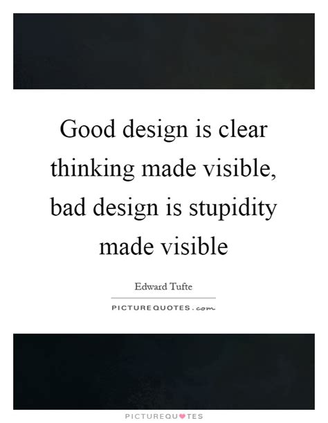 design is thinking made visible good design is clear thinking made visible bad design is