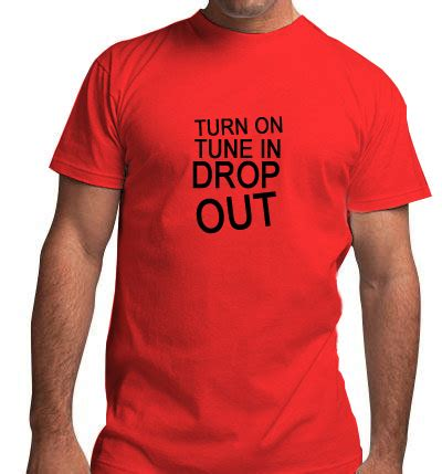 T Shirt Turn On Tune In Drop In Mc 187 turn on tune in drop out mens tshirt 1528v