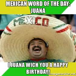 Mexican Happy Birthday Meme - mexican birthday meme 28 images mrw someone wants to