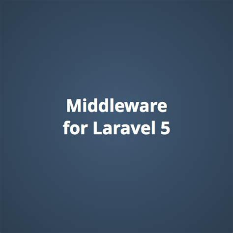 tutorial middleware laravel 5 middleware for laravel 5 by steven maguire