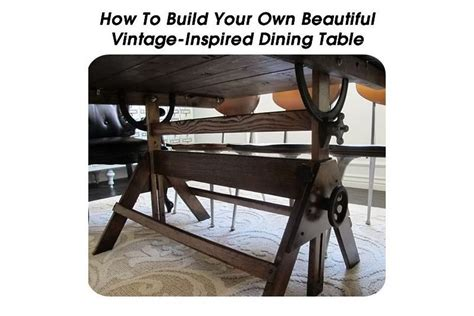 How To Build Your Own Beautiful Vintage Inspired Dining Table Build Your Own Drafting Table