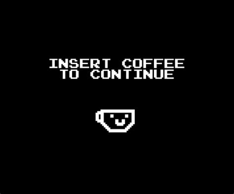 Kaos Pixel Insert Coin To Continue a week from hell aka a week without coffee cus