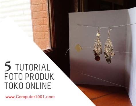 tutorial edit foto produk 5 tutorial cara menata dan memotret sendiri foto produk