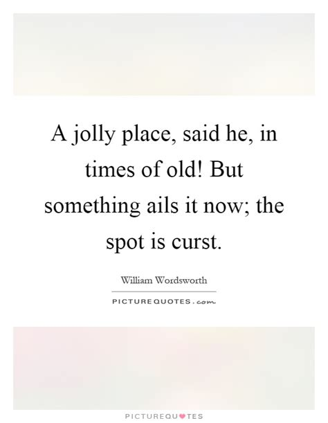 A Place Showtimes A Jolly Place Said He In Times Of But Something Ails It Picture Quotes