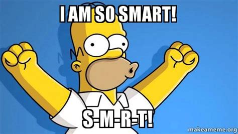 I Am Smart Meme - i am so smart s m r t happy homer make a meme