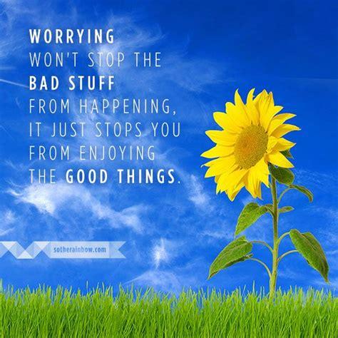 worrying wont stop  bad stuff  happening