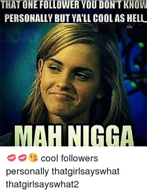 Cool Memes - that one follower you don t know personally but yall cool