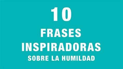 frases inspiradoras imagenes 10 frases inspiradoras sobre la humildad youtube