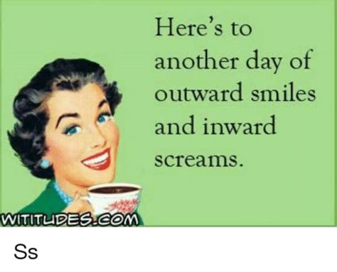 Screaming Meme - here s to another day of outward smiles and inward screams