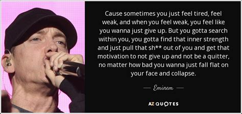 Dont Fight It Just Feel It eminem quote cause sometimes you just feel tired feel
