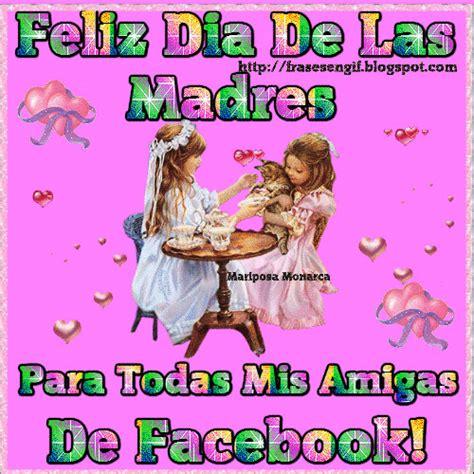 imagenes para amigas por el dia de las madres frases en gif feliz dia de las madres para todas mis