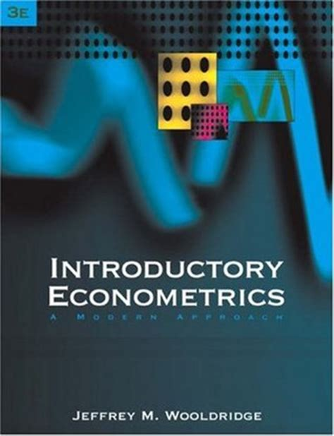 introductory econometrics books introductory econometrics a modern approach by jeffrey m