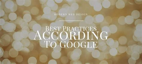 google design best practices modern web design best practices according to google my