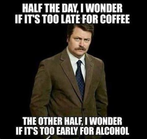 Meme Of The Day - too late for coffee or too early for alcohol realfunny