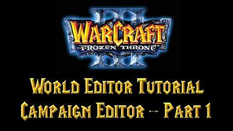 warcraft iii world editor tutorial taringa warcraft 3 world editor tutorial caign editor part 1