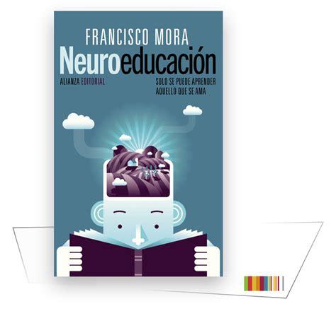 neuroeducacin solo se neuroeducaci 243 n solo se puede aprender aquello que se ama eduga