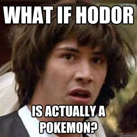 Ed Hardy Meme - what if hodor is actually a pokemon conspiracy keanu