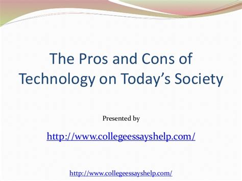 Technology Pros And Cons Essay by The Pros And Cons Of Technology On Today S Society