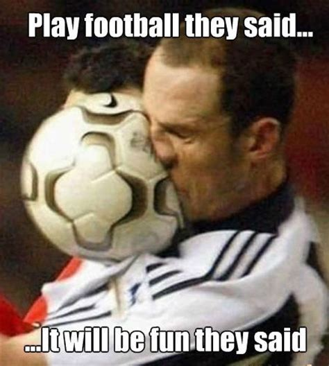 Memes What Are They - play football they said it will be fun they said funny meme