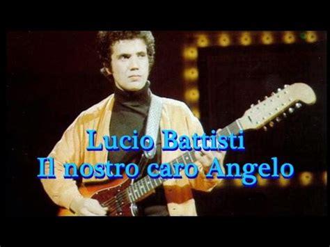 testo il nostro caro angelo lucio battisti il nostro caro angelo con testi lyrics