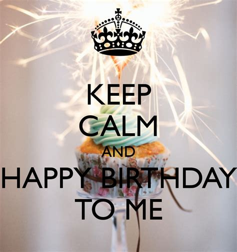 imagenes keep a calm it s my birthday month happy birthday to me quotes quotesgram