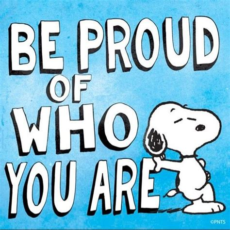 Proud Be be proud of who you are quotes quotesgram