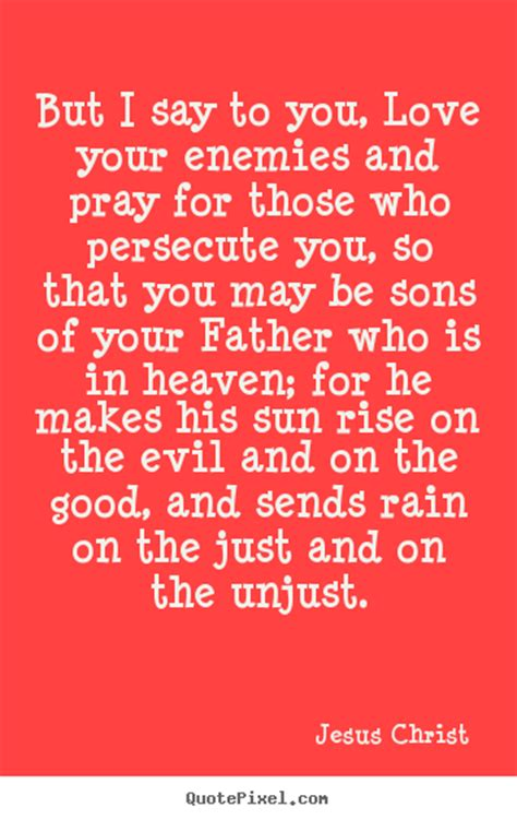 quot praying for those who love sayings but i say to you love your enemies and pray for those who persecute