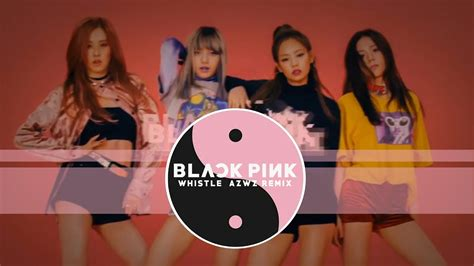 blackpink remix blackpink whistle azwz remix youtube