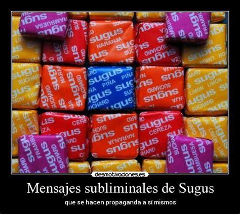 mensajes subliminales buenos mensajes subliminales de sugus desmotivaciones