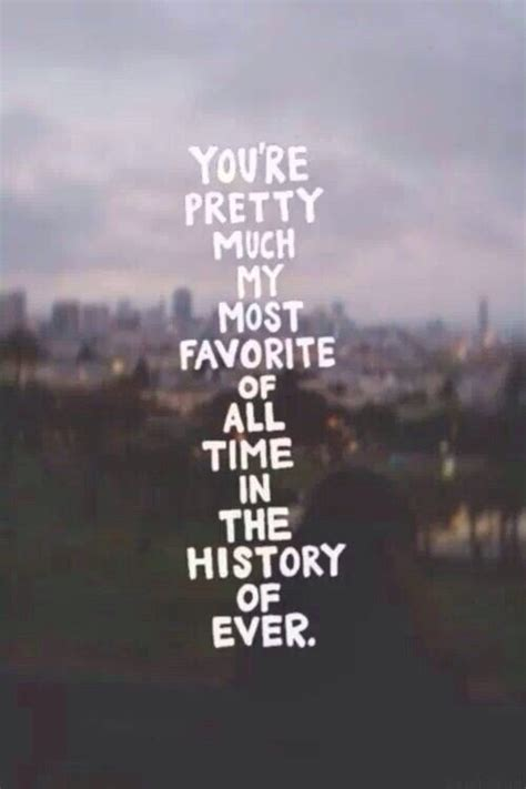 youre pretty    favorite   time  history