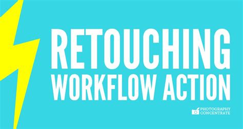 retouching workflow retouching workflow photography concentrate