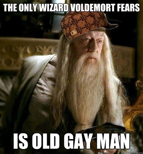 Dumbledore Memes - the only wizard voldemort fears is old gay man scumbag