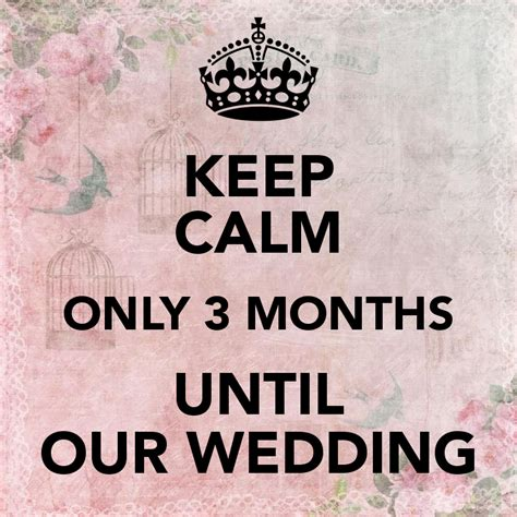 No At Your Wedding Our One 3 by Keep Calm Only 3 Months Until Our Wedding Poster Wenthy