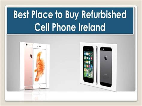 best place to buy cell phones best place to buy refurbished cell phone ireland authorstream