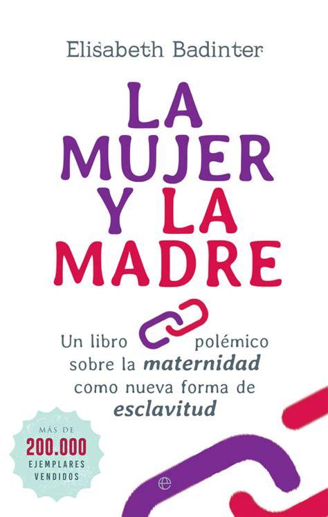 libro la forma de las la mujer y la madre un libro polmico sobre la maternidad como nueva forma de esclavitud