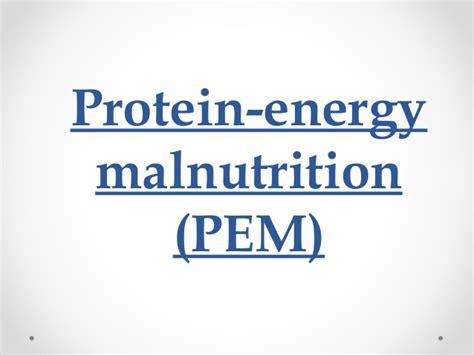 protein energy malnutrition protein energy malnutrition pem