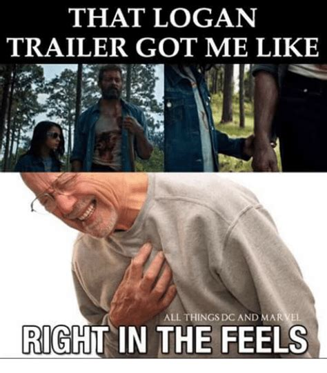 Right In The Feels Meme - that logan trailer got me like all things dc and marvel