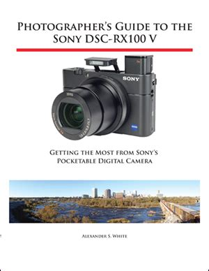 photographer s guide to the sony dsc rx10 iv getting the most from sony s advanced digital books photographer s guide to the sony dsc rx100 v sony addict