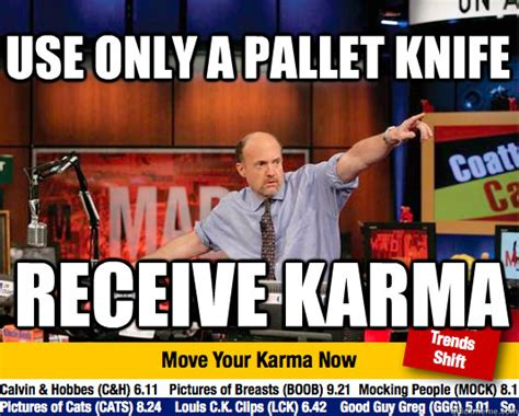 Use Your Own Picture Meme - use only a pallet knife receive karma mad karma with jim